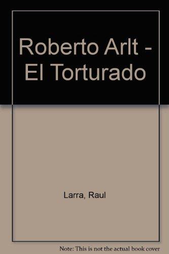 Roberto Arlt - El Torturado por Raul Larra