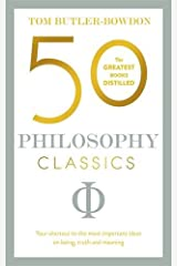 50 Philosophy Classics: Your shortcut to the most important ideas on being, truth, and meaning (50 Classics) Paperback
