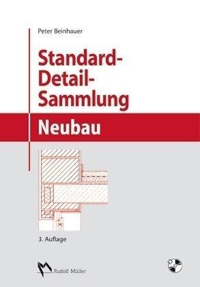 Standard-Detail-Sammlung Neubau: Aktuelle Konstruktionsdetails für Bauvorhaben - Detail-sammlung