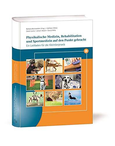 Physikalische Medizin, Rehabilitation und Sportmedizin auf den Punkt gebracht.: Ein Leitfaden für die Kleintierpraxis