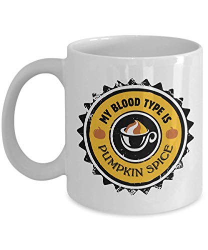 Make Your Mark Design My Blood Type is Pumpkin Spice Funny Sarcastic Novelty Coffee & Tea Gift Mug Stuff for The Autumn Season and Fall Office Décor for Pumpkin Spiced Latte & Chai Lovers (11oz)