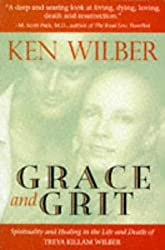 Grace and Grit: Spirituality and Healing in the Life and Death of Treya Killam Wilber by Ken Wilber (1994-10-06)