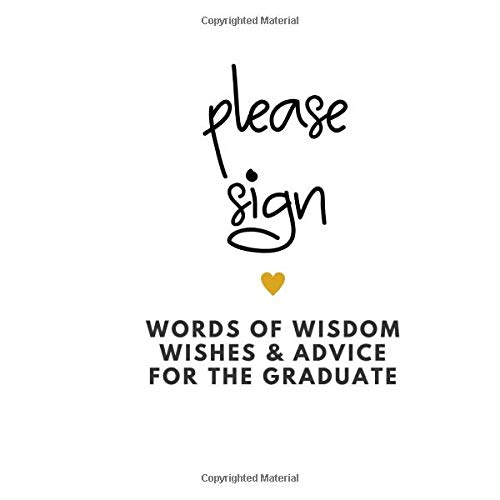 Please Sign Words of Wisdom Wishes & Advice For The Graduate: Blank Graduation Books to Sign, Modern Graduation Guestbook Alternative 8.25x8.25 inches, 100 Blank Pages -