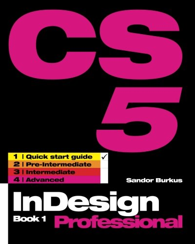 InDesign CS5 Book 1, Professional: Quick Start Guide: Volume 4