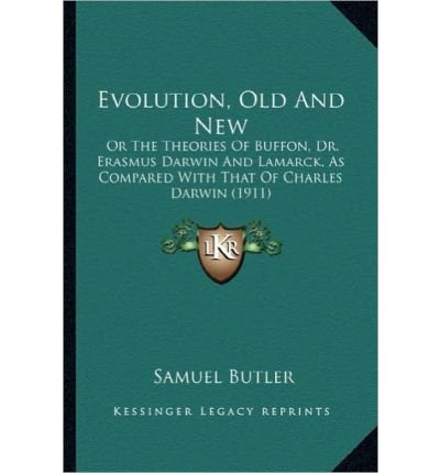 Evolution, Old and New Evolution, Old and New: Or the Theories of Buffon, Dr. Erasmus Darwin and Lamarck, Aor the Theories of Buffon, Dr. Erasmus Darwin and Lamarck, as Compared with That of Charles Darwin (1911) S Compared with That of Charles Darwin (1911) (Paperback) - Common