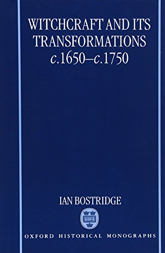 Witchcraft and Its Transformations, C. 1650 - C. 1750 (Oxford Historical Monographs)