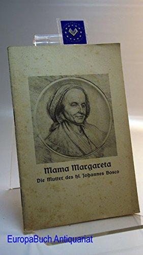Mama Margareta, die Mutter des heiligen Don Bosco : Ein Lebensbild nach der Margareta Bosco Biographie des J. B. Lemoyne.