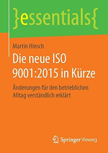 Die neue ISO 9001:2015 in Kürze: Änderungen für den betrieblichen Alltag verständlich erklärt (essentials) thumbnail