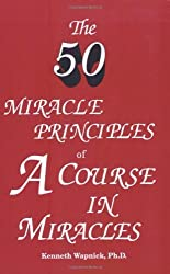 The Fifty Miracle Principles of 'A Course in Miracles' by Kenneth Wapnick (1992-10-01)