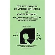 Des techniques cryptographiques et codes secrets : Tome 4, Systèmes cryptographiques basés sur le logarithme discret et signatures numériques