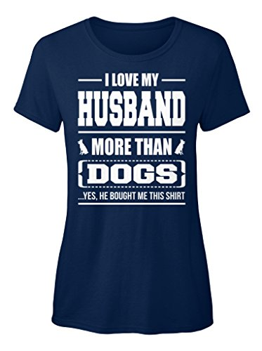 teespring Novelty Slogan T-Shirt - I Love My Husband More Than Dogs .Yes, He Bought Me This Shirt