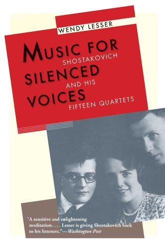Music for Silenced Voices: Shostakovich and His Fifteen Quartets por Wendy Lesser