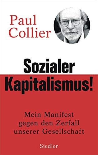Sozialer Kapitalismus!: Mein Manifest gegen den Zerfall unserer Gesellschaft - Mit einem Vorwort für die deutsche Ausgabe