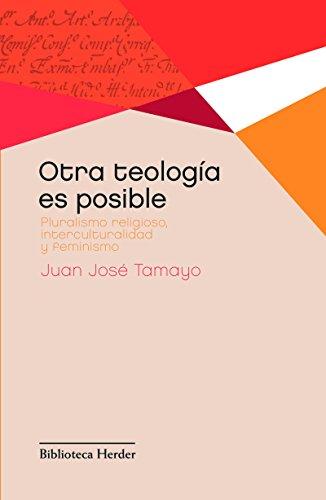 Otra teología es posible: Pluralismo religioso, interculturalidad y feminismo (Biblioteca Herder) por Juan José Tamayo Acosta