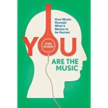 [(You Are the Music : How Music Reveals What it Means to be Human)] [By (author) Victoria Williamson] published on (September, 2015)