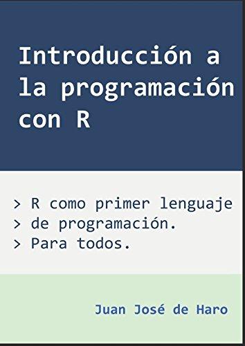 Introducción a la programación con R: R como primer lenguaje de programación, orientado a la aplicación científica