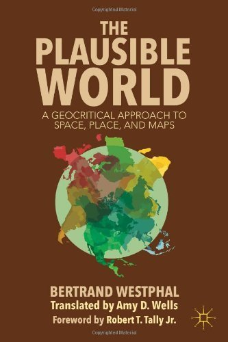 The Plausible World: A Geocritical Approach to Space, Place, and Maps by Bertrand Westphal (2013-11-19)