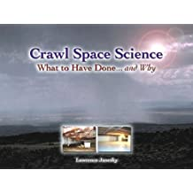 Crawl Space Science: What to Have Done... and Why by Lawrence Janesky (2006-04-05)