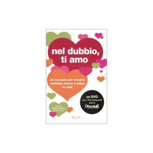 Nel Dubbio, Ti Amo. Un Manuale Per Cercare Amicizia, Amore E Sesso In Chat. Con Dvd