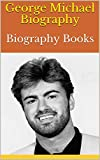 George Michael Biography: Biography Books (English Edition)