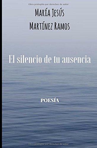 El silencio de tu ausencia por María Jesús Martínez Ramos