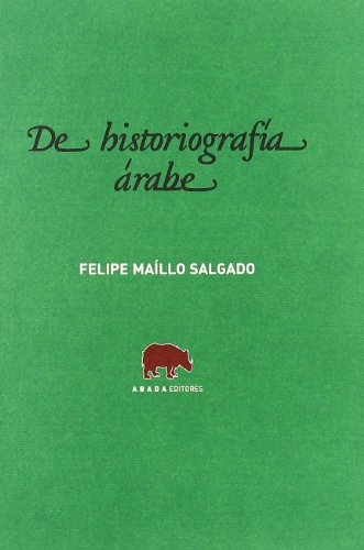 De Historiografia Arabe (LECTURAS DE HISTORIA) por Felipe Maíllo Salgado