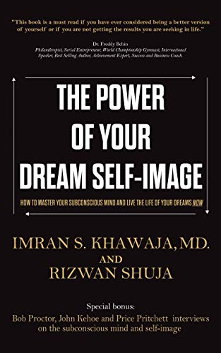 The Power Of Your Dream Self-Image: How To Master Your Subconscious Mind And Live The Life Of Your Dreams NOW (English Edition)