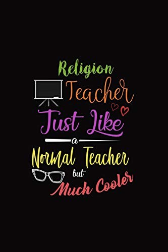 Religion Teacher Just Like A Normal Teacher But Much Cooler: A 6 x 9 Inch Matte Softcover Paperback Notebook Journal With 120 Blank Lined Pages -