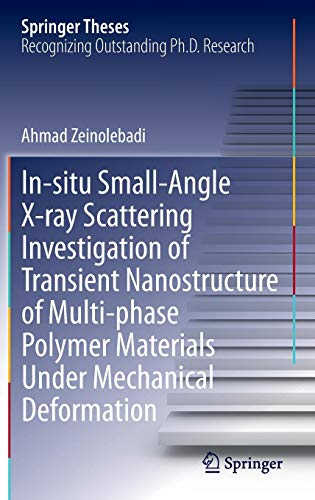 In-situ Small-Angle X-ray Scattering Investigation of Transient Nanostructure of Multi-phase Polymer Materials Under Mechanical Deformation (Springer Theses)