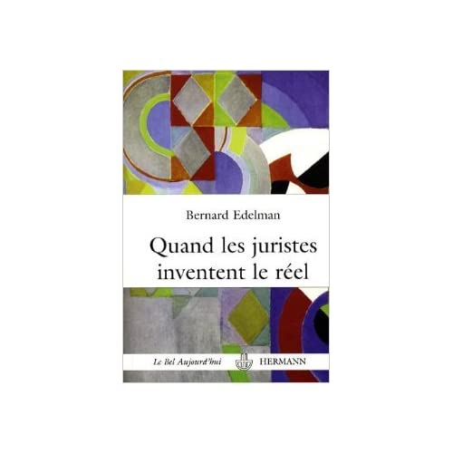 Quand les Juristes Inventent le Réel de Bernard Edelman ( 16 mars 2007 )
