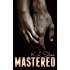 MASTERED: (Book 1:  The MASTERED Saga)
