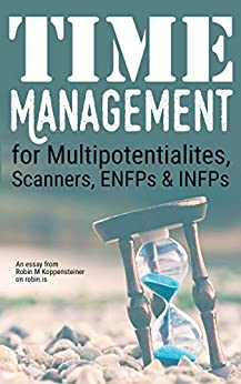 Time Management for Multipotentialites, Scanners, ENFPs & INFPs: An unusual approach from robin.is (English Edition) von [Koppensteiner, Robin M]