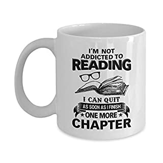 I'm Not Addicted to Reading I Can Quit As Soon As I Finish One More Chapter Coffee Mug Bookish Reading Mug Mug for Book Lover Gift for Readers Christmas or Birthday Gift