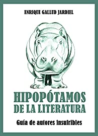 Hipopótamos de la literatura: Guía de autores insufribles par Enrique Gallud Jardiel