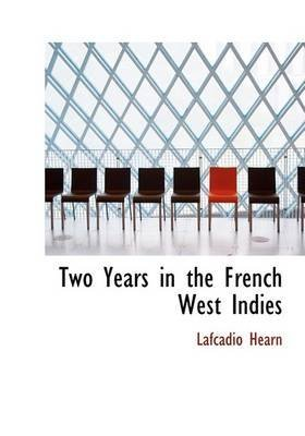 two-years-in-the-french-west-indies-by-lafcadio-hearn-published-august-2008