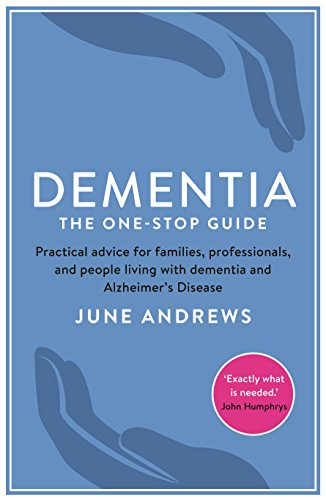 Dementia: The One-Stop Guide: Practical advice for families, professionals, and people living with dementia and Alzheimer's Disease (English Edition)