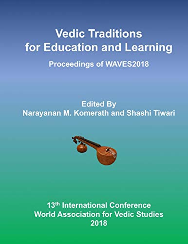 Vedic Traditions for Education and Learning: 13th International Conference of the World Association for Vedic Studies: Volume 1 (WAVES 2018)