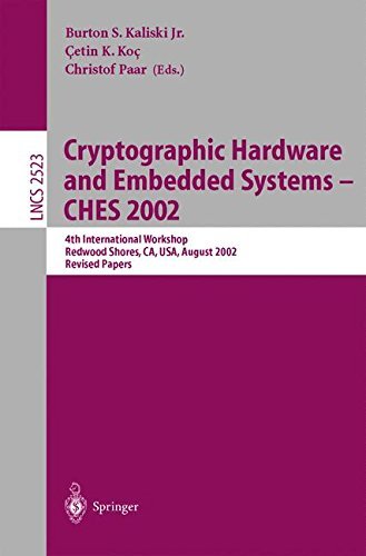 Cryptographic Hardware and Embedded Systems - CHES 2002: 4th International Workshop, Redwood Shores, CA, USA, August 13-15, 2002, Revised Papers (Lecture Notes in Computer Science)
