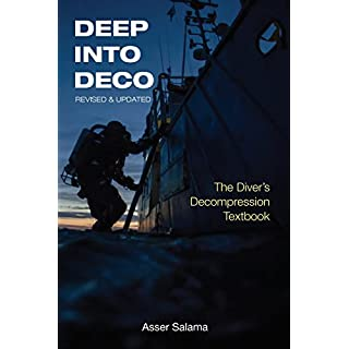 Deep Into Deco Revised and Updated: The Diver's Decompression Textbook