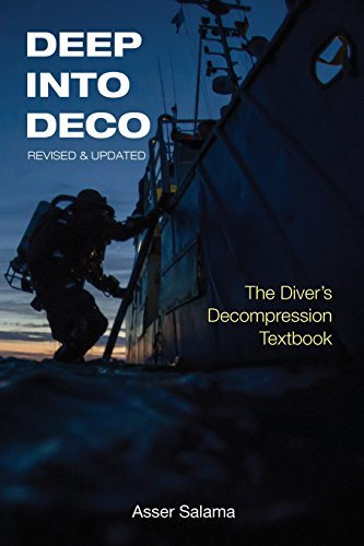 Deep Into Deco Revised and Updated: The Diver\'s Decompression Textbook