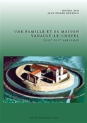Une Famille et Sa Maison. Vanault-le-Chatel (Xiie -Xive Siecles)