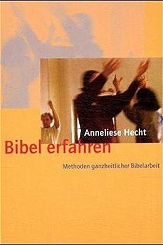Bibel erfahren: Methoden ganzheitlicher Bibelarbeit