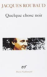 Quelque chose noir (Poesie/Gallimard)