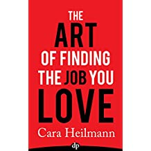 The Art of Finding the Job You Love: An Unconventional Guide to Work with Meaning (English Edition)