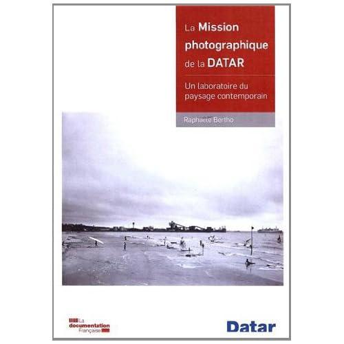 La mission photographique de la Datar : Un laboratoire du paysage contemporain