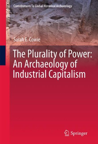 The Plurality of Power: An Archaeology of Industrial Capitalism (Contributions To Global Historical Archaeology)