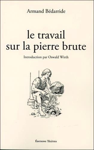 Le travail sur la pierre brute par Armand Bédarride