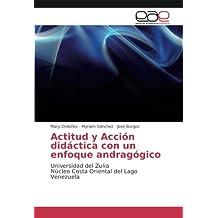 Actitud y Acción didáctica con un enfoque andragógico: Universidad del Zulia Núcleo Costa Oriental del Lago Venezuela