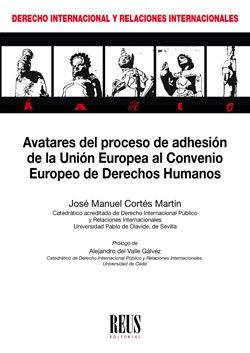 Avatares del proceso de adhesión de la Unión Europea al Convenio Europeo de Derechos Humanos (Derecho internacional y Relaciones internacionales) por José Manuel Cortés Martín