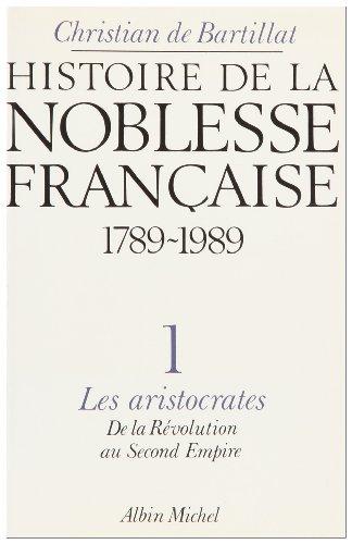 Histoire de la noblesse franaise Tome 1 : Les Aristocrates